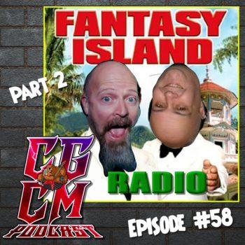 CGCM Podcast EP#58 - Fantasy Island Radio Part 2