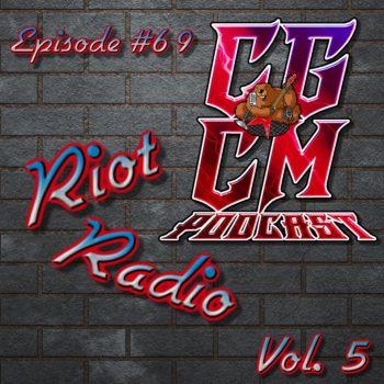CGCM Podcast EP#69-Riot Radio Vol. 5 (Meister)