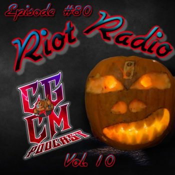 CGCM Podcast EP#80-Riot Radio Vol. 10 (Meister's Halloween)