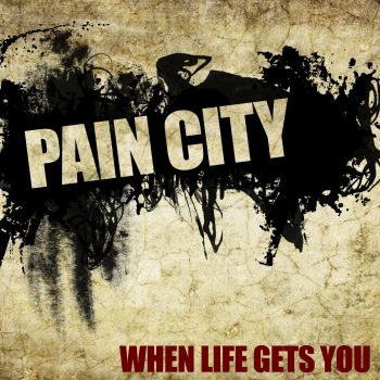 PAIN CITY - When Life Gets You